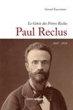 Gilles Fauconnier - Génie des frères Reclus - Paul Reclus 1847-1914.