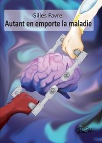 Gilles Favre - Autant en emporte la maladie.