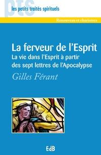 Gilles Férant - La ferveur de l'Esprit - La vie dans l'Esprit à partir des sept lettres de l'Apocalyse.