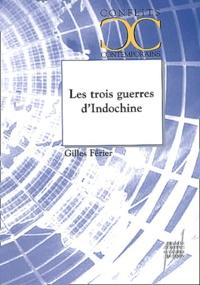 Gilles Férier - Les Trois guerres d'Indochine.