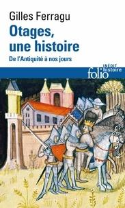 Gilles Ferragu - Otages, une histoire - De l'Antiquité à nos jours.