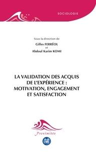 Gilles Ferréol et Abdoul Karim Komi - La validation des acquis de l'expérience : motivation, engagement et satisfaction.