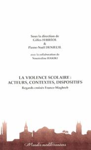 La violence scolaire : acteurs, contextes, dispositifs- Regards croisés France-Maghreb - Gilles Ferréol |