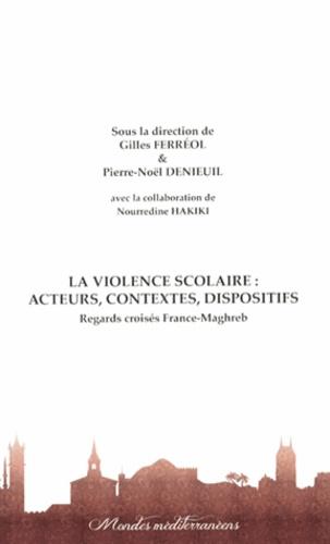 Gilles Ferréol et Pierre-Noël Denieuil - La violence scolaire : acteurs, contextes, dispositifs - Regards croisés France-Maghreb.