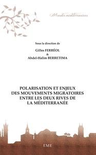 Gilles Ferréol et Abdel-Halim Berretima - Polarisation et enjeux des mouvements migratoires entre les deux rives de la Méditerranée.