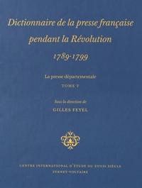Gilles Feyel - Dictionnaire de la presse française pendant la Révolution (1789-1799) - La presse départementale Tome 5.