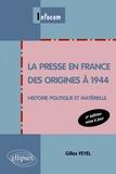 Gilles Feyel - La presse en France des origines à 1944 - Histoire politique et matérielle.