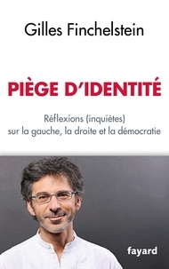 Gilles Finchelstein - Piège d'identité - Réflexions (inquiètes) sur la gauche, la droite et la démocratie.