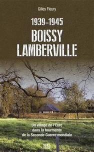 Gilles Fleury - Boissy-Lamberville - Un village de l'Eure dans la tourmente de la Seconde Guerre mondiale.