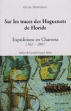Gilles Fonteneau - Sur les traces des Huguenots de Floride - Expéditions en Charenta 1562-2007.