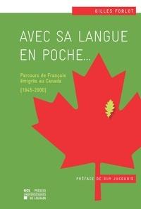 Gilles Forlot - Avec sa langue en poche... - Parcours de Français émigrés au Canada (1945-2000).