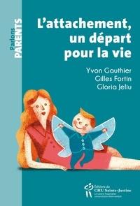 Gilles Fortin et Yvon Gauthier - L'attachement : un départ pour la vie.