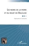Gilles Fossat - Les noms de la pierre et du relief en Vaucluse - Toponymie et oronymie.
