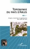 Gilles Fossat - Toponymie du pays d'Arles - Origine, évolution et signification des noms de lieux.