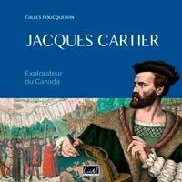 Gilles Foucqueron - Jacques Cartier - Explorateur du Canada.