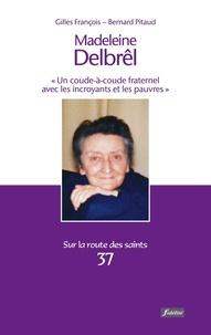 """Gilles François et Bernard Pitaud - Madeleine Delbrêl (1904-1974) - """"Un coude-à-coude fraternel avec les incroyants et les pauvres""""."""