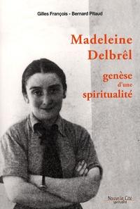 Gilles François et Bernard Pitaud - Madeleine Delbrêl - Genèse d'une spiritualité.