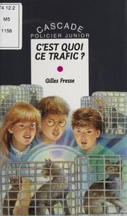 Gilles Fresse - C'est quoi ce trafic ?.