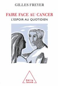 Gilles Freyer - Faire face au cancer - L'espoir au quotidien.