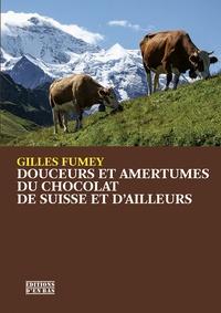 Gilles Fumey - Douceurs et amertumes du chocolat de Suisse et d'ailleurs.
