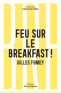 Gilles Fumey - Feu sur le breakfast !.