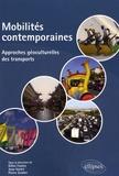 Gilles Fumey et Jean Varlet - Mobilités contemporaines - Approches géoculturelles des transports.