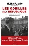 Gilles Furigo - Les gorilles de la République - Une histoire du service de protection des hautes personnalités.