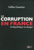 Gilles Gaetner - La corruption en France - La République en danger.