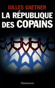 Gilles Gaetner - La République des copains.