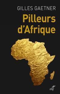 Gilles Gaetner - Pilleurs d'Afrique.
