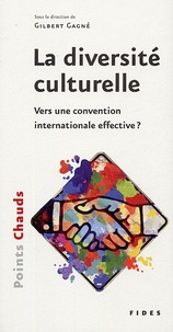 Gilles Gagné et François De Bernard - La diversité culturelle - Vers une convention internationale effective ?.