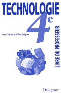 Gilles Gaigher et Jean Cliquet - Technologie 4ème - Livre du professeur.