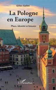 Gilles Gallet - La Pologne en Europe - Place, identité et histoire.