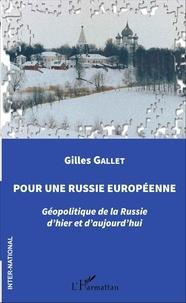 Gilles Gallet - Pour une Russie européenne - Géopolitique de la Russie d'hier et d'aujourd'hui.