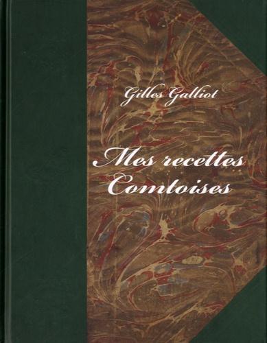 Gilles Galliot - Mes recettes comtoises.