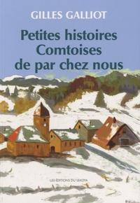 Gilles Galliot - Petites histoires Comtoises de par chez nous.