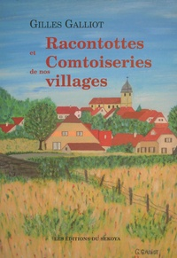 Gilles Galliot - Racontottes et Comtoiseries de nos villages.