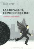 Gilles Gandy - La culpabilité, l'émotion qui tue ! - Comment s'en libérer....