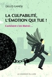 Gilles Gandy - La culpabilité, l'émotion qui tue ! : Comment s'en libérer....