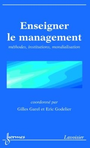 Gilles Garel - Enseigner le management : méthodes, institutions, mondialisation.