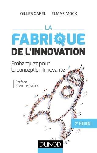 La fabrique de l'innovation- 2e éd.. Embarquez pour la conception innovante