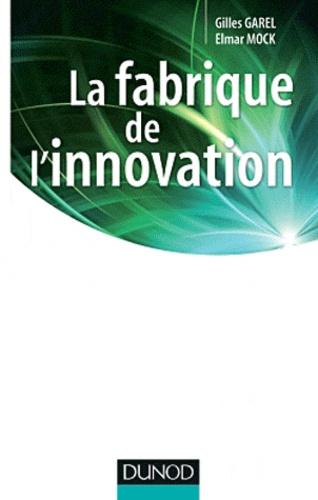 Gilles Garel et Elmar Mock - La fabrique de l'innovation.