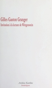 Gilles-Gaston Granger et Chantal Delsol - Invitation à la lecture de Wittgenstein.