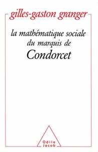 Gilles-Gaston Granger - mathématique sociale du marquis de Condorcet (La).