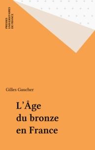 Gilles Gaucher - L'âge du bronze en France.
