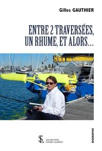 Gilles Gauthier - Entre 2 traversées, un rhume, et alors….