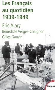 Gilles Gauvin et Bénédicte Vergez-Chaignon - Tempus  : Les Français au quotidien - 1939-1949.