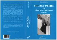 Gilles Gauvin - Michel Debré et l'île de la Réunion, 1959-1967.