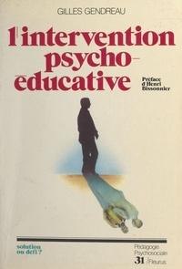 Gilles Gendreau - L'Intervention psycho-éducative - Solution ou défi ?.
