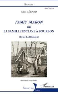 Gilles Gérard - Famiy Maron ou la famille esclave à Bourbon.